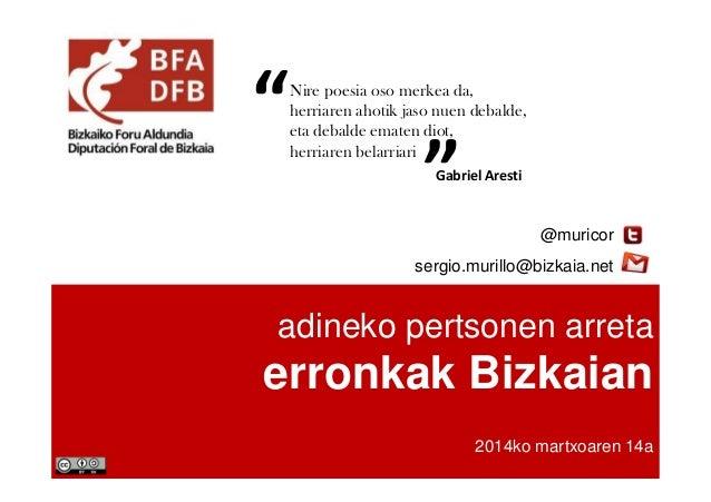 adineko pertsonen arreta erronkak Bizkaian 2014ko martxoaren 14a @muricor sergio.murillo@bizkaia.net Nire poesia oso merke...