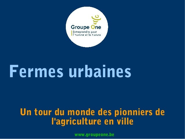 Fermes urbaines Un tour du monde des pionniers de l'agriculture en ville www.groupeone.be