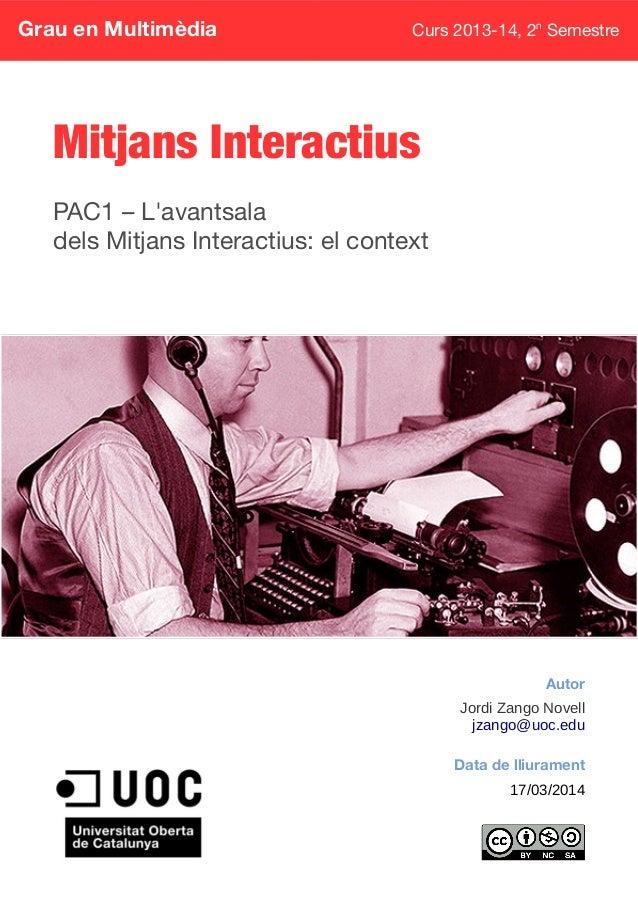 Grau en Multimèdia Curs 2013-14, 2n Semestre Mitjans Interactius PAC1 – L'avantsala dels Mitjans Interactius: el context A...