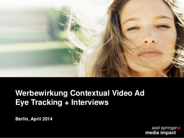 Werbewirkung Contextual Video Ad Eye Tracking + Interviews Berlin, April 2014