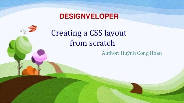 Author: Huỳnh Công Hoan Creating a CSS layout from scratch DESIGNVELOPER