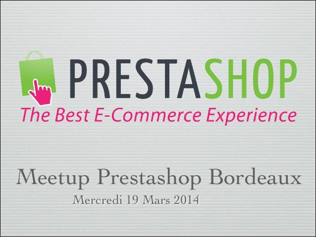 Meetup Prestashop Bordeaux Mercredi 19 Mars 2014