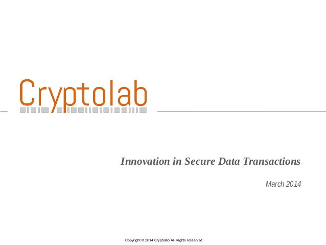 1 Innovation in Secure Data Transactions March 2014 Copyright © 2014 Cryptolab All Rights Reserved.
