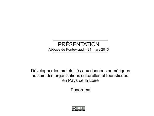 PRÉSENTATION Abbaye de Fontevraud – 21 mars 2013 Développer les projets liés aux données numériques au sein des organisati...