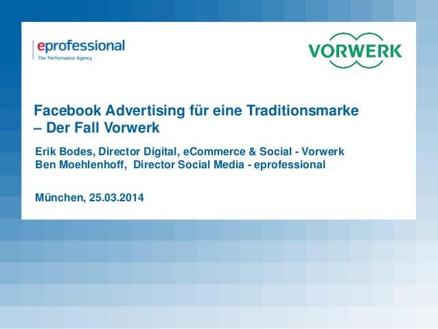 Facebook Advertising für eine Traditionsmarke – Der Fall Vorwerk Erik Bodes, Director Digital, eCommerce & Social - Vorwer...
