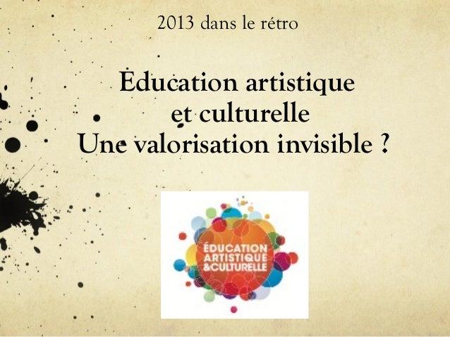 Education artistique et culturelle Une valorisation invisible ? 2013 dans le rétro