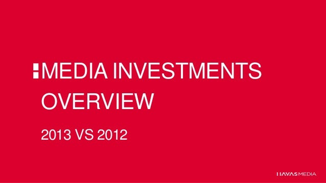 MEDIA INVESTMENTS OVERVIEW 2013 VS 2012