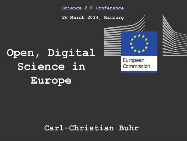 Open, Digital Science in Europe Science 2.0 Conference 26 March 2014, Hamburg Carl-Christian Buhr