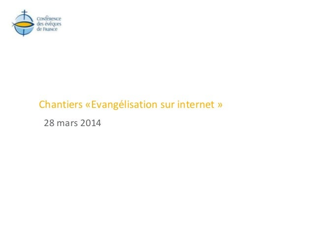 Chantiers «Evangélisation sur internet » 28 mars 2014