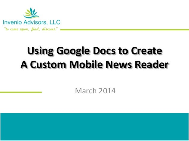 Using Google Docs to Create A Custom Mobile News Reader March 2014