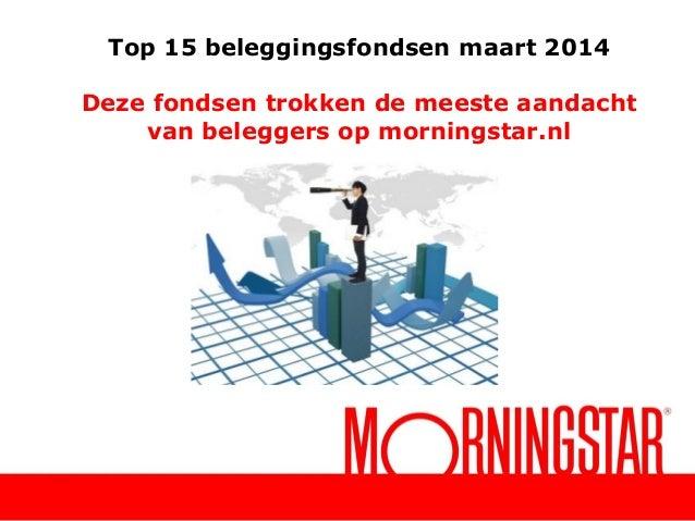 Top 15 beleggingsfondsen maart 2014 Deze fondsen trokken de meeste aandacht van beleggers op morningstar.nl