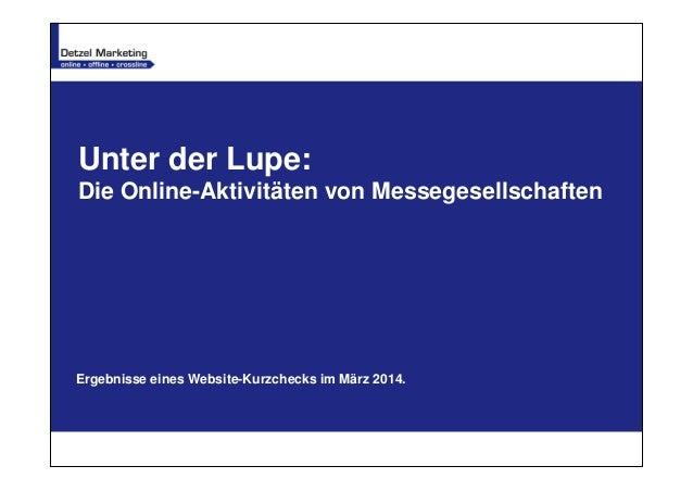 Unter der Lupe: Die Online-Aktivitäten von Messegesellschaften Ergebnisse eines Website-Kurzchecks im März 2014.