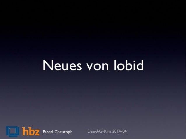 Neues von lobid Dini-AG-Kim 2014-04Pascal Christoph