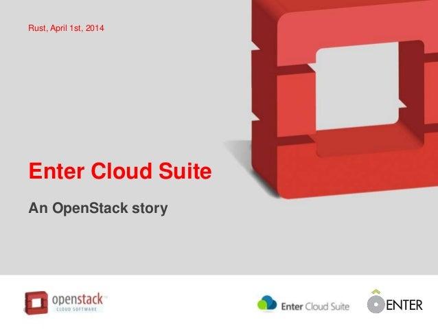 Enter Cloud Suite An OpenStack story Rust, April 1st, 2014