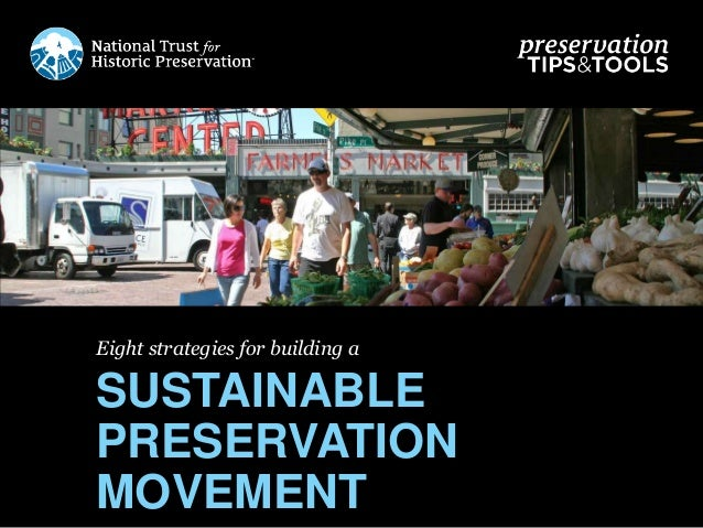 Eight strategies for building a SUSTAINABLE PRESERVATION MOVEMENT