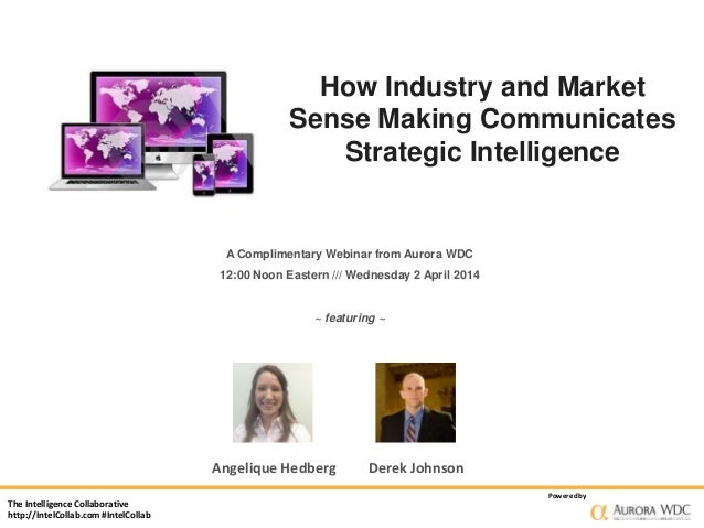 The Intelligence Collaborative http://IntelCollab.com #IntelCollab Poweredby How Industry and Market Sense Making Communic...