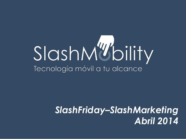 SlashFriday–SlashMarketing Abril 2014