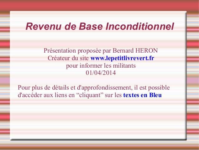 Revenu de Base Inconditionnel Présentation proposée par Bernard HERON Créateur du site www.lepetitlivrevert.fr pour inform...