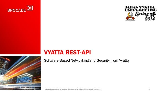 VYATTA REST-API Software-Based Networking and Security from Vyatta 1© 2012 Brocade Communications Systems, Inc. CONFIDENTI...