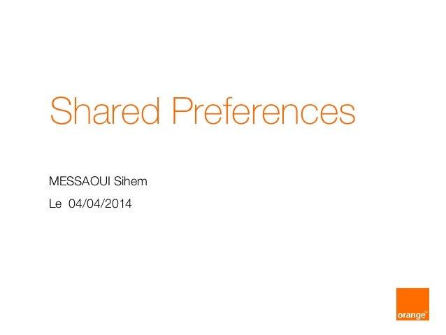 Shared Preferences MESSAOUI Sihem Le 04/04/2014