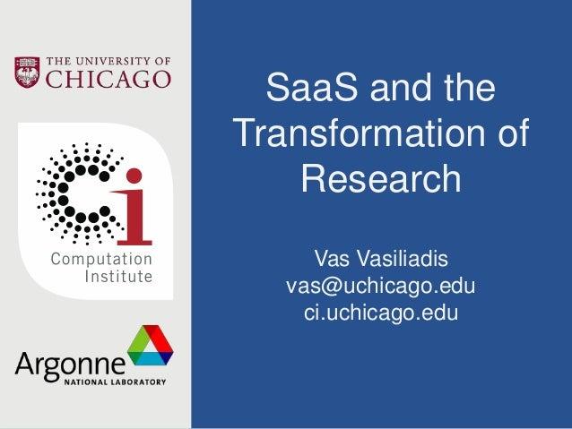 SaaS and the Transformation of Research Vas Vasiliadis vas@uchicago.edu ci.uchicago.edu
