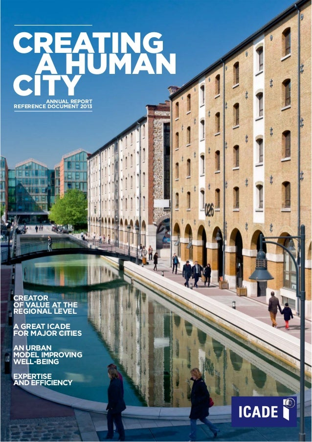 CREATING A HUMAN CITYANNUAL REPORT REFERENCE DOCUMENT 2013 A GREAT ICADE FOR MAJOR CITIES CREATOR OF VALUE AT THE REGIONAL...