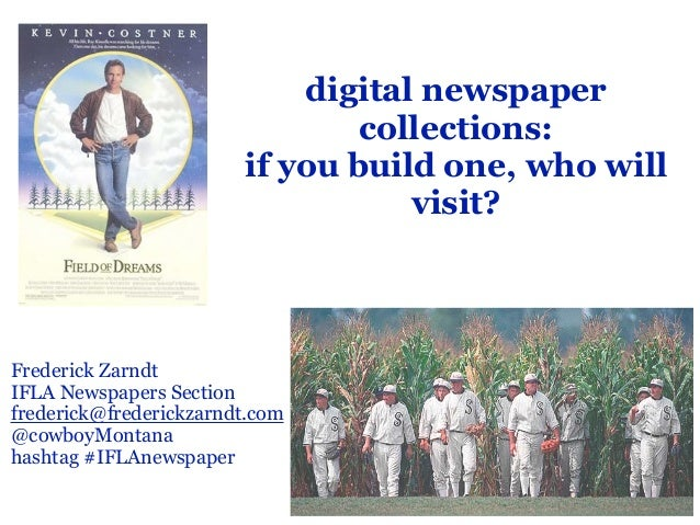 digital newspaper collections: if you build one, who will visit? Frederick Zarndt IFLA Newspapers Section frederick@freder...