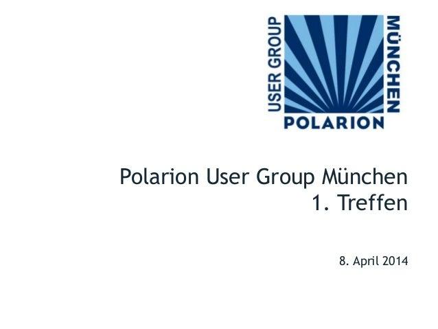 8. April 2014 Polarion User Group München 1. Treffen