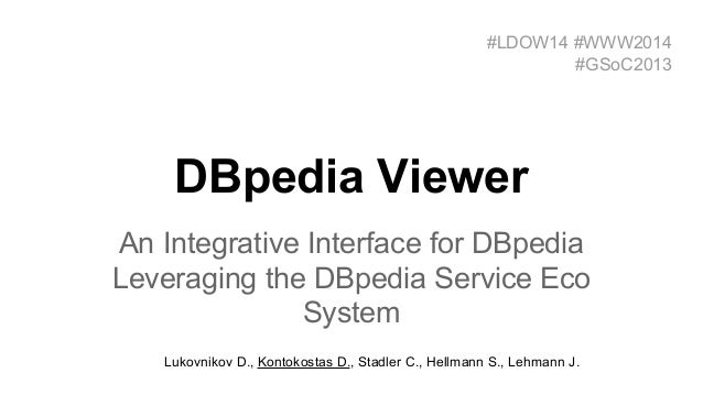 DBpedia Viewer An Integrative Interface for DBpedia Leveraging the DBpedia Service Eco System #LDOW14 #WWW2014 #GSoC2013 L...