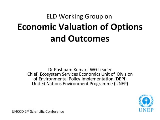 ELD Working Group on   Economic Valuation of Options         and Outcomes                    Dr Pushpam Kumar, WG Leader  ...