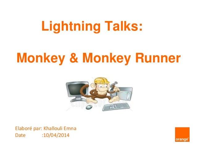Lightning Talks: Monkey & Monkey Runner Elaboré par: Khallouli Emna Date :10/04/2014