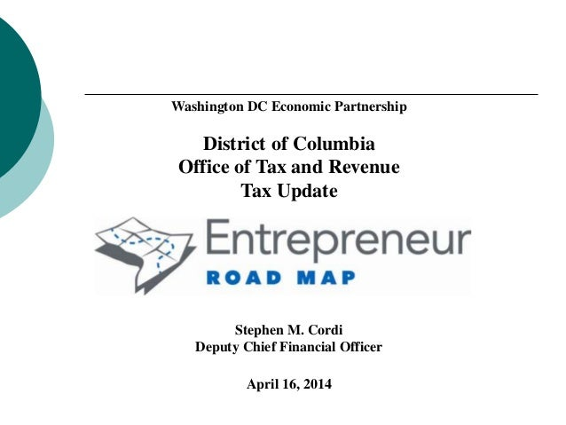 Washington DC Economic Partnership District of Columbia Office of Tax and Revenue Tax Update Stephen M. Cordi Deputy Chief...