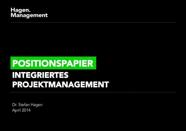 Dr. Stefan Hagen April 2014 POSITIONSPAPIER INTEGRIERTES PROJEKTMANAGEMENT