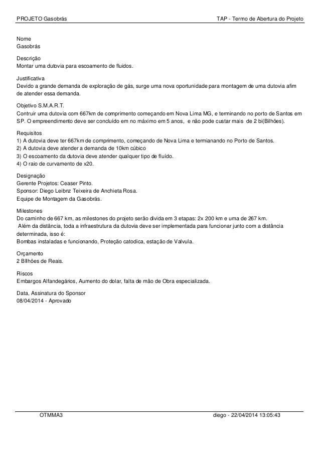 PROJETO Gasobrás TAP - Termo de Abertura do Projeto Nome Gasobrás Descrição Montar uma dutovia para escoamento de fluidos....