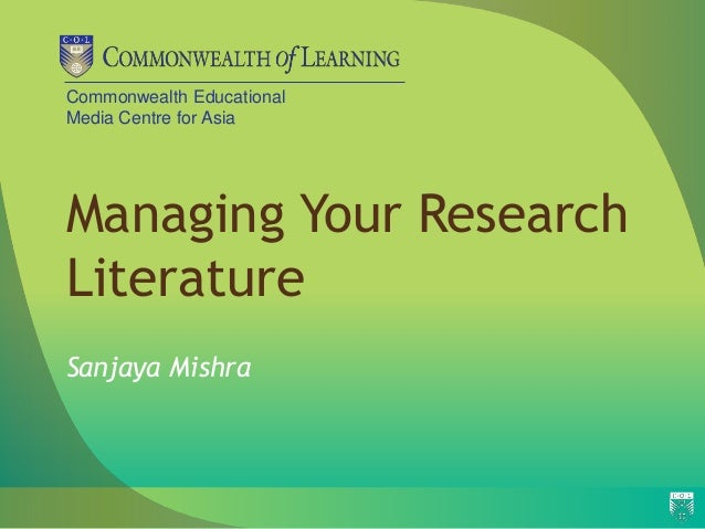 Commonwealth Educational Media Centre for Asia Managing Your Research Literature Sanjaya Mishra