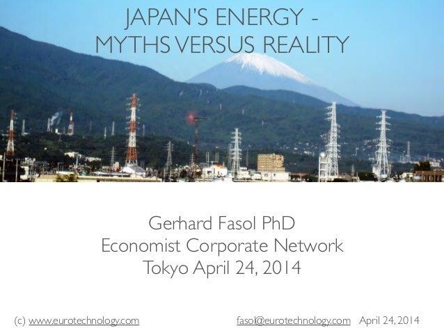 (c) www.eurotechnology.com fasol@eurotechnology.com April 24, 2014 Gerhard Fasol PhD  Economist Corporate Network  Tokyo...