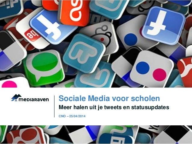 Meer halen uit je tweets en statusupdates Sociale Media voor scholen CNO – 25/04/2014
