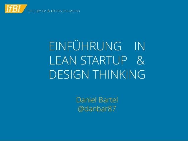 EINFÜHRUNG IN LEAN STARTUP & DESIGN THINKING Daniel Bartel @danbar87