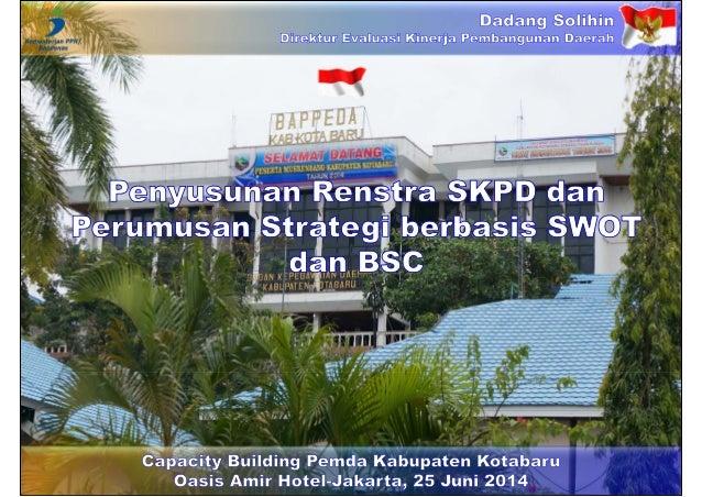 Penyusunan Renstra SKPD dan Perumusan Strategi berbasis SWOT dan BSC
