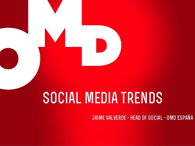 Social media trends Jaime Valverde - Head of Social - OMD España