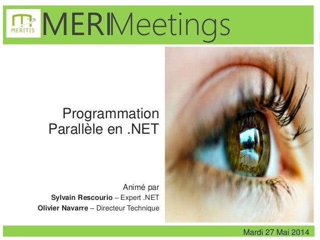1 MeetingsMERI Programmation Parallèle en .NET Animé par Sylvain Rescourio – Expert .NET Olivier Navarre – Directeur Techn...