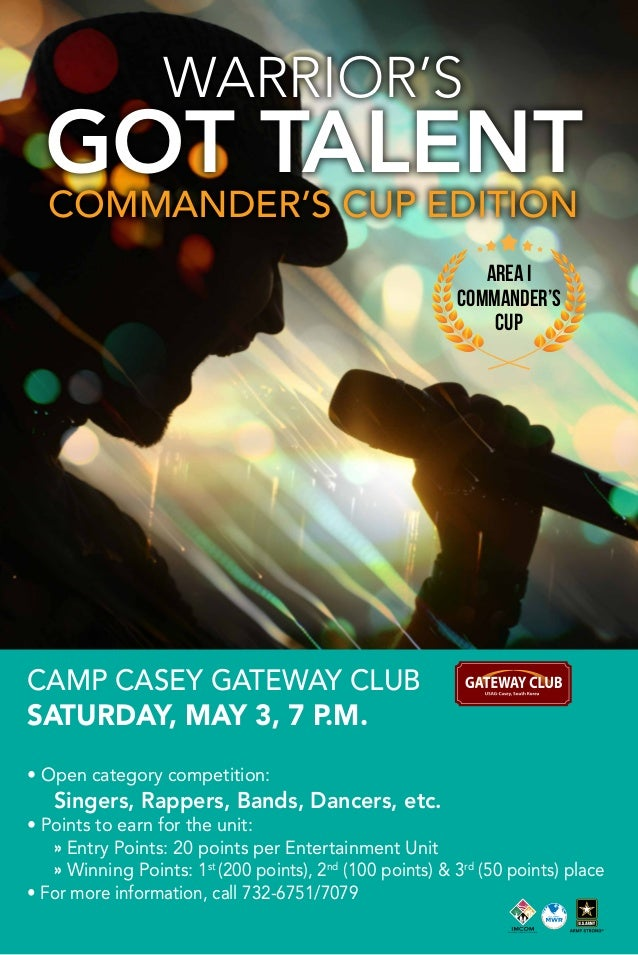 WARRIOR'S GOT TALENT COMMANDER'S CUP EDITION CAMP CASEY GATEWAY CLUB SATURDAY, MAY 3, 7 P.M. • Open category competition: ...