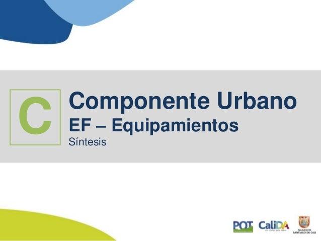 Componente Urbano EF – Equipamientos Síntesis C