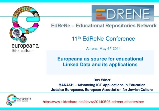 Europeana as source for educational Linked Data and its applications Dov Winer MAKASH – Advancing ICT Applications in Educ...