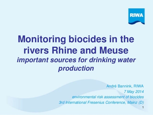 Monitoring biocides in the  rivers Rhine and Meuse  important sources for drinking water  production  André Bannink, RIWA ...