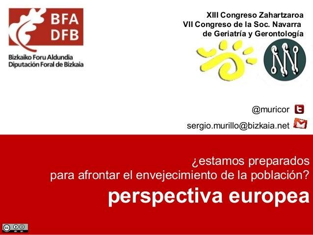 ¿estamos preparados para afrontar el envejecimiento de la población? perspectiva europea @muricor sergio.murillo@bizkaia.n...
