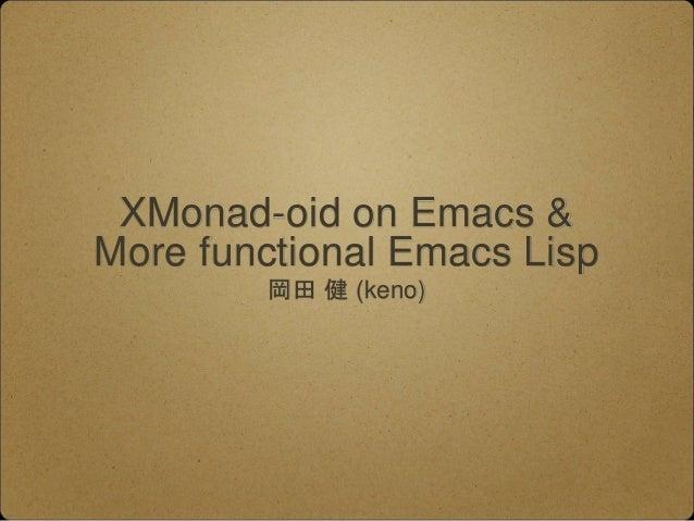 XMonad-oid on Emacs & More functional Emacs Lisp 岡田 健 (keno)