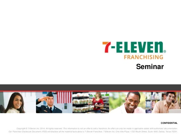 CONFIDENTIAL Copyright © 7-Eleven Inc. 2014. All rights reserved. This information is not an offer to sell a franchise. An...