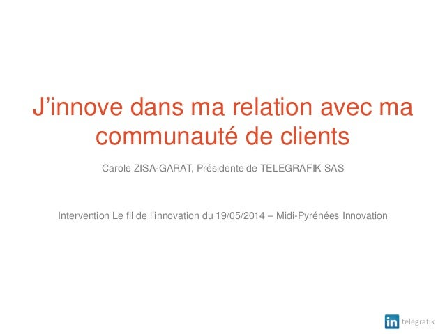 telegrafik J'innove dans ma relation avec ma communauté de clients Carole ZISA-GARAT, Présidente de TELEGRAFIK SAS Interve...