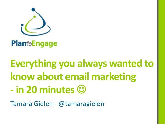Everything you always wanted to know about email marketing - in 20 minutes  Tamara Gielen - @tamaragielen